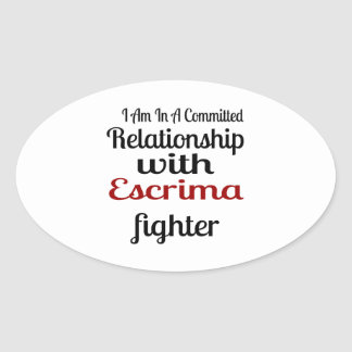 I Am In A Committed Relationship With Escrima Figh Oval Sticker