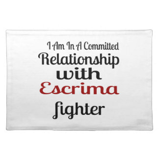 I Am In A Committed Relationship With Escrima Figh Placemat