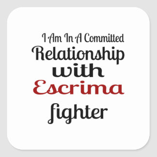 I Am In A Committed Relationship With Escrima Figh Square Sticker