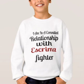 I Am In A Committed Relationship With Escrima Figh Sweatshirt