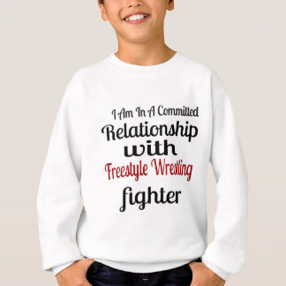 I Am In A Committed Relationship With Freestyle Wr Sweatshirt