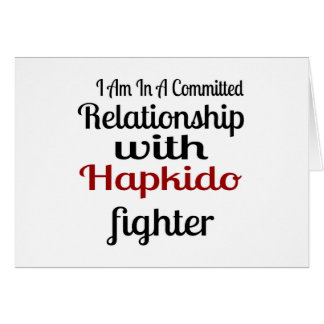 I Am In A Committed Relationship With Hapkido Figh Card