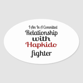 I Am In A Committed Relationship With Hapkido Figh Oval Sticker