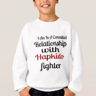 I Am In A Committed Relationship With Hapkido Figh Sweatshirt