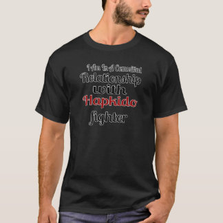 I Am In A Committed Relationship With Hapkido Figh T-Shirt