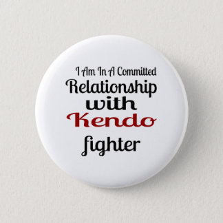I Am In A Committed Relationship With Kendo Fighte 2 Inch Round Button