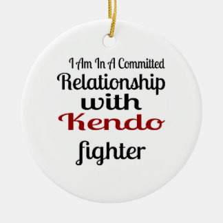 I Am In A Committed Relationship With Kendo Fighte Ceramic Ornament
