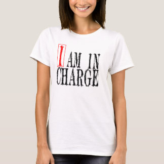 I am In Charge T-shirt