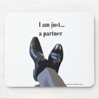 """""""I Am Just A Partner"""" Mouse Pad"""