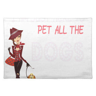I am just here to pet all the dogs placemat
