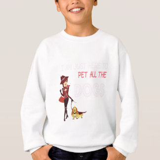 I am just here to pet all the dogs sweatshirt