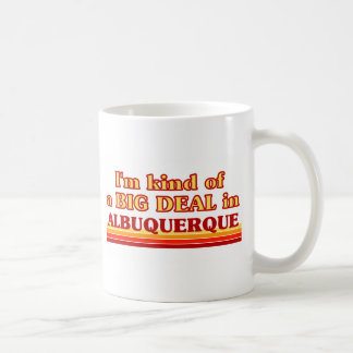 I am kind of a BIG DEAL in Albuquerque Coffee Mug