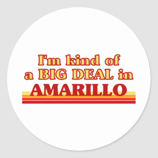 I am kind of a BIG DEAL in Amarillo Classic Round Sticker