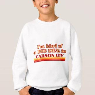 I am kind of a BIG DEAL in Carson City Sweatshirt