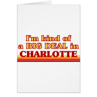 I am kind of a BIG DEAL in Charlotte Card