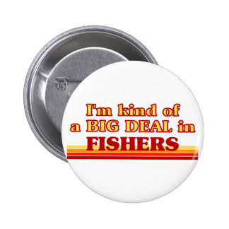 I am kind of a BIG DEAL in Fishers Pinback Button
