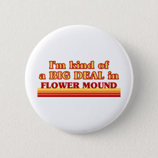 I am kind of a BIG DEAL in Flower Mound 2 Inch Round Button