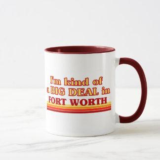 I am kind of a BIG DEAL in Fort Worth Mug