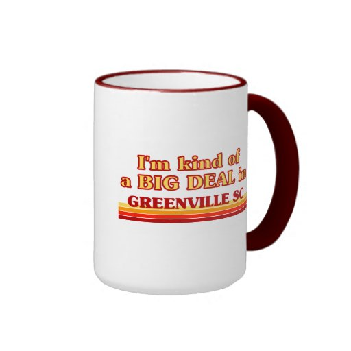 I am kind of a BIG DEAL in Greenville Mugs