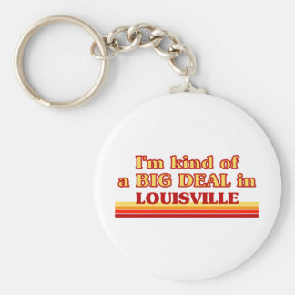 I am kind of a BIG DEAL in Louisville Keychain