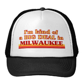 I am kind of a BIG DEAL in Milwaukee Trucker Hats