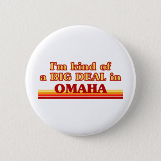 I am kind of a BIG DEAL in Omaha 2 Inch Round Button