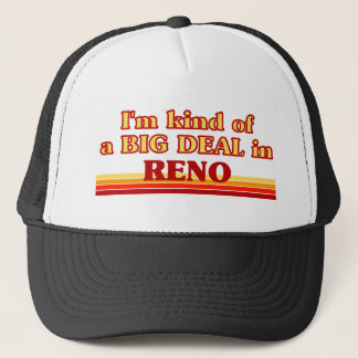 I am kind of a BIG DEAL in Reno Trucker Hat