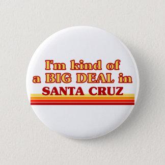 I am kind of a BIG DEAL in Santa Cruz 2 Inch Round Button