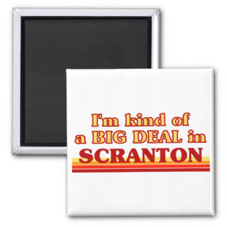 I am kind of a BIG DEAL in Scranton Magnet