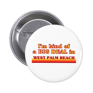 I am kind of a BIG DEAL in West Palm Beach Buttons