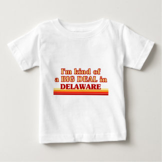 I am kind of a BIG DEAL on Delaware Baby T-Shirt