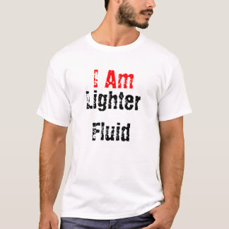 I Am, Lighter Fluid T-Shirt