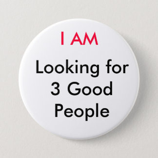 I AM, Looking for 3 Good People 3 Inch Round Button