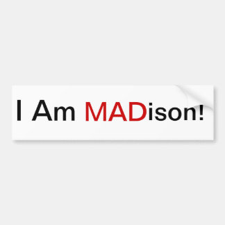 I Am MADison! Bumper Sticker