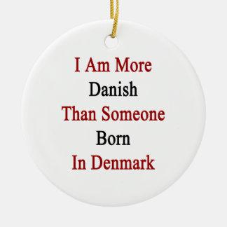 I Am More Danish Than Someone Born In Denmark Ceramic Ornament