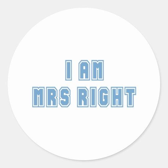 I am Mrs Right Classic Round Sticker