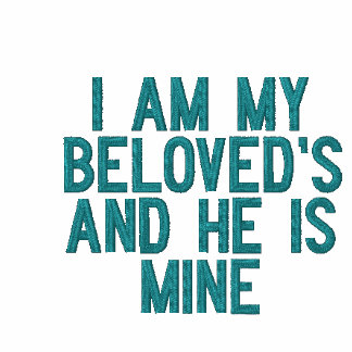I AM MY BELOVED'S AND HE IS MINE