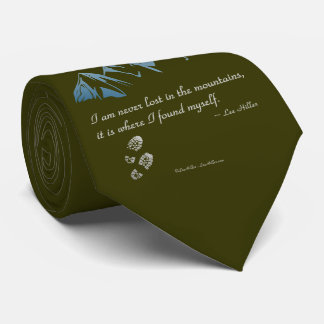 I am never lost in the mountains, it is where... tie