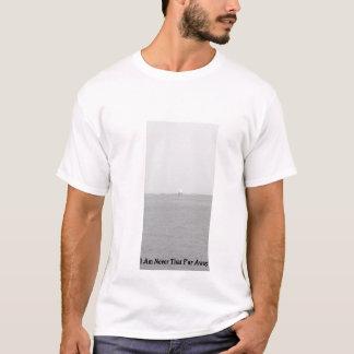 I am never that far away T-Shirt