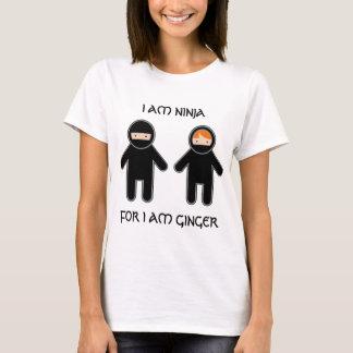 I am ninja. For I am ginger. T-Shirt
