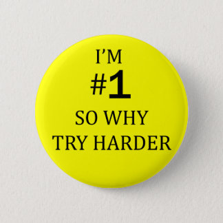 I Am No 1 So Why Try Harder 2 Inch Round Button