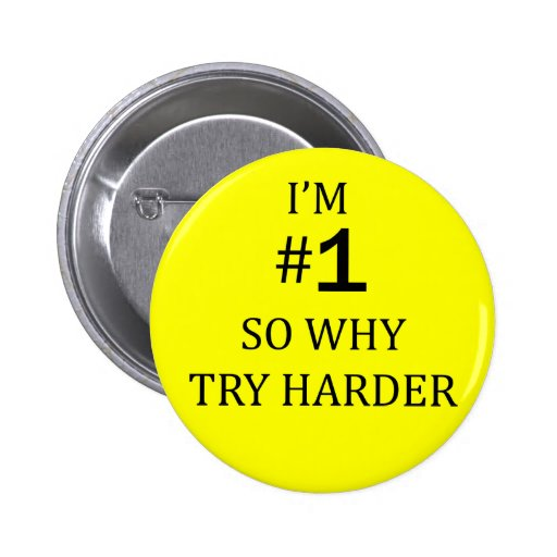 I Am No 1 So Why Try Harder Button