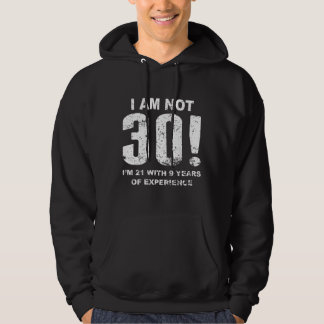 I Am Not 30! 30th Birthday Hoodie