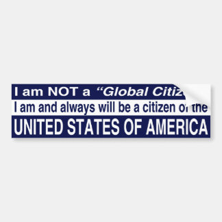 I am NOT a Global Citizen Bumper Sticker