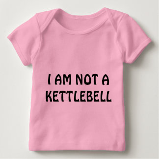 I AM NOT A KETTLEBELL BABY T-Shirt