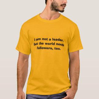 I am not a leader. T-Shirt