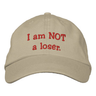 I am NOT a loser. Embroidered Hat
