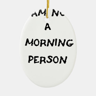 i am not a morning person ceramic oval ornament