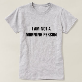 I am not a morning person shirt Funny T-shirt