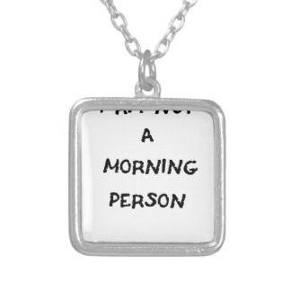 i am not a morning person silver plated necklace